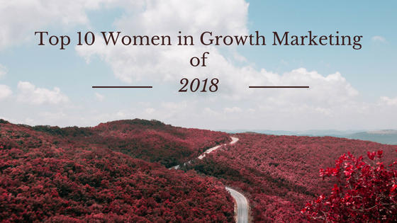 Top 10 Women In Growth Marketing Of 2018