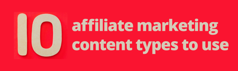 10 affiliate marketing content types to use
